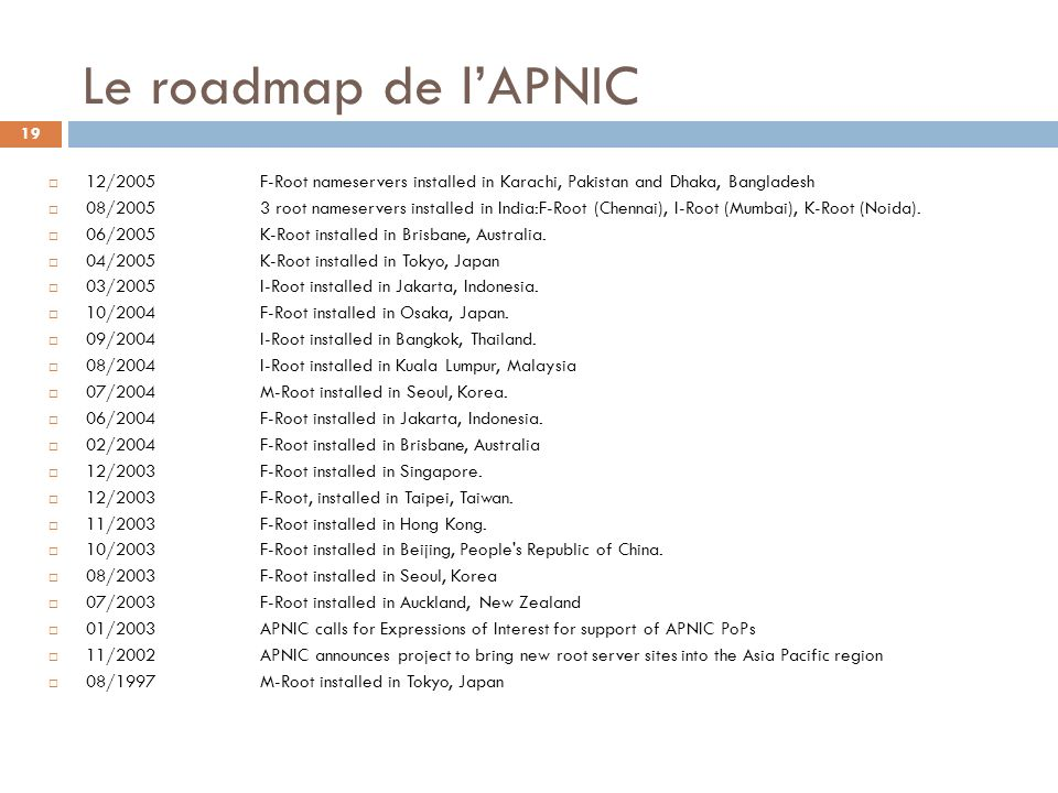 Le roadmap de l'APNIC 12/2005 F-Root nameservers installed in Karachi, Pakistan and Dhaka, Bangladesh.