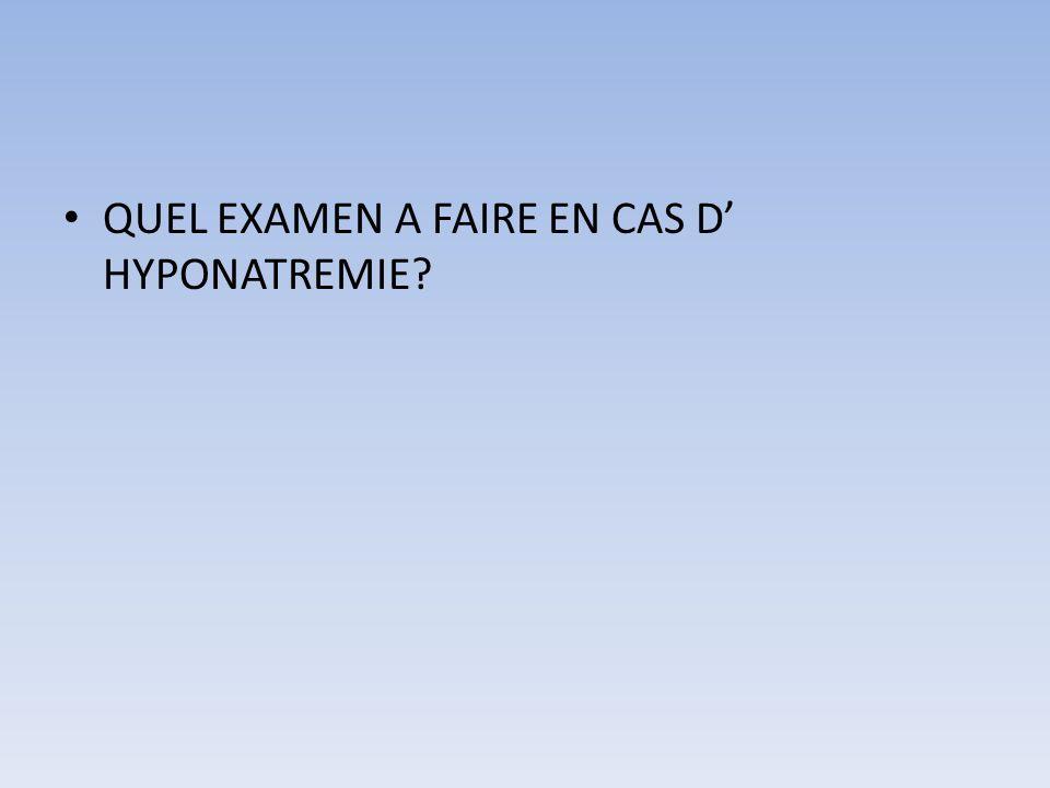 QUEL EXAMEN A FAIRE EN CAS D' HYPONATREMIE