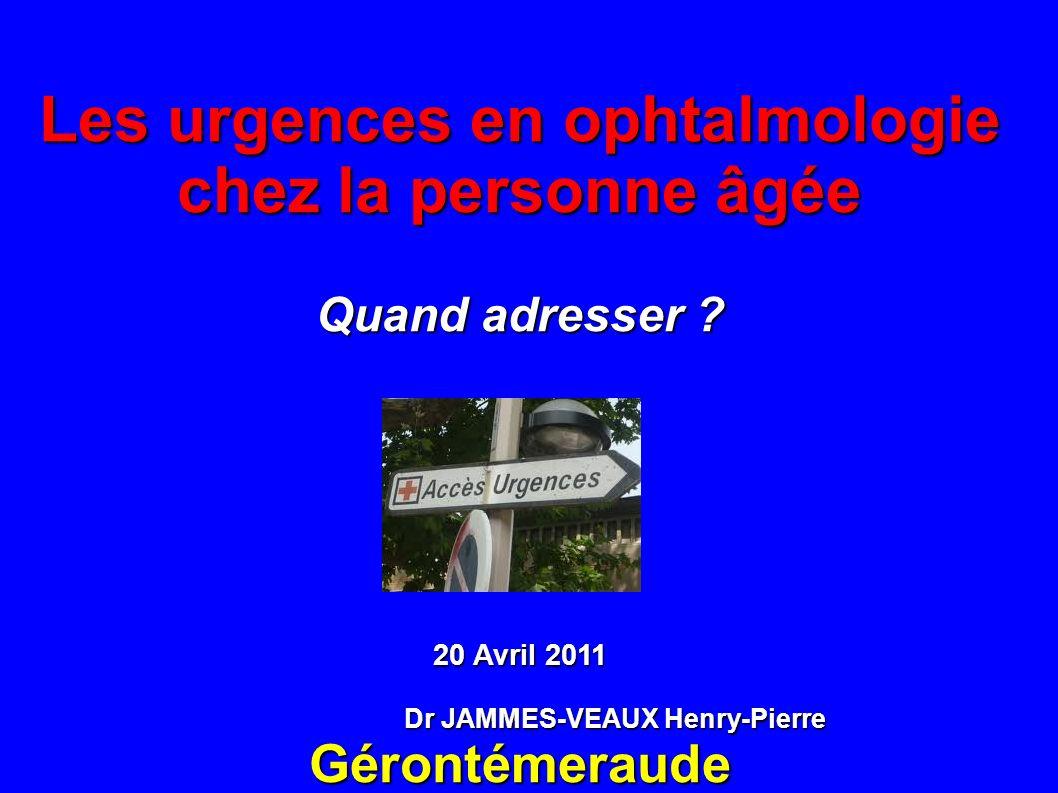 Les urgences en ophtalmologie Dr JAMMES-VEAUX Henry-Pierre