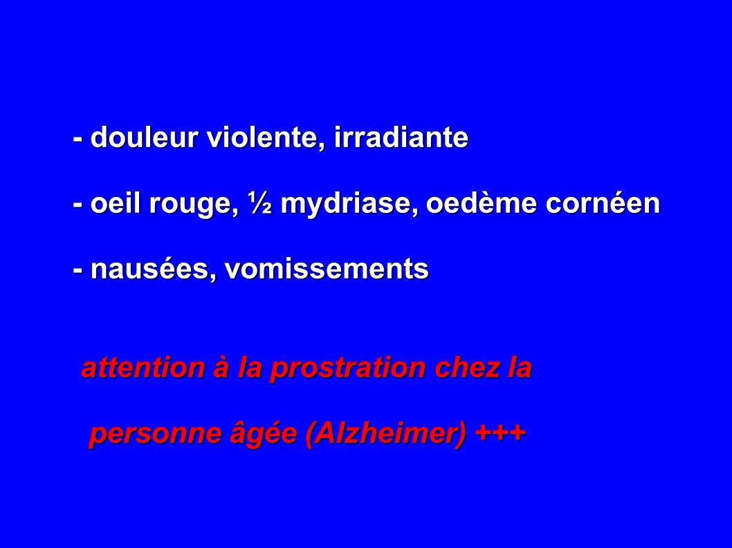 - douleur violente, irradiante