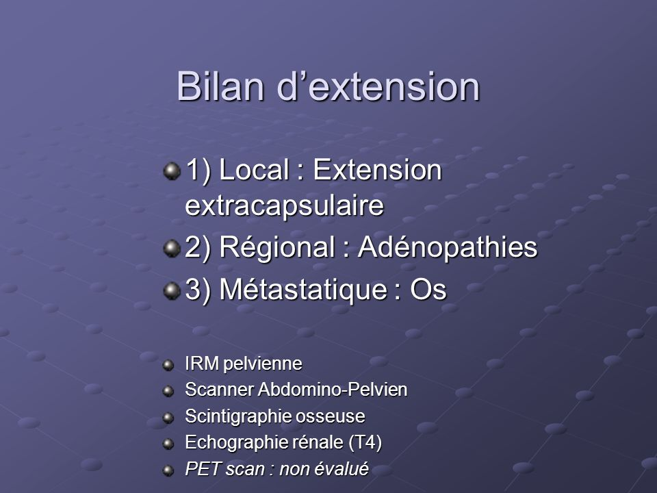 Bilan d'extension 1) Local : Extension extracapsulaire