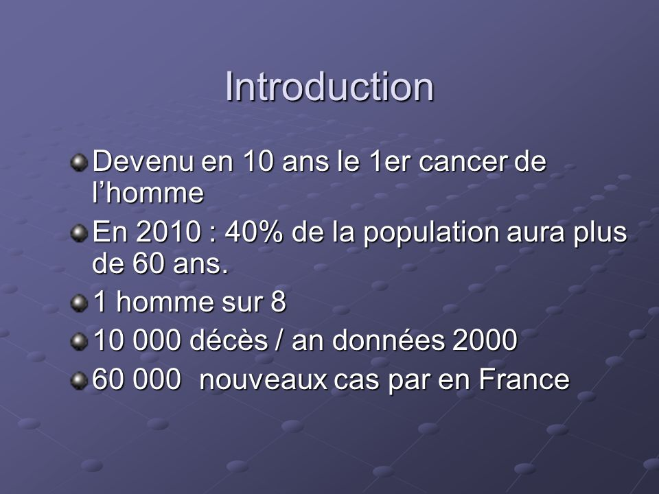 Introduction Devenu en 10 ans le 1er cancer de l'homme