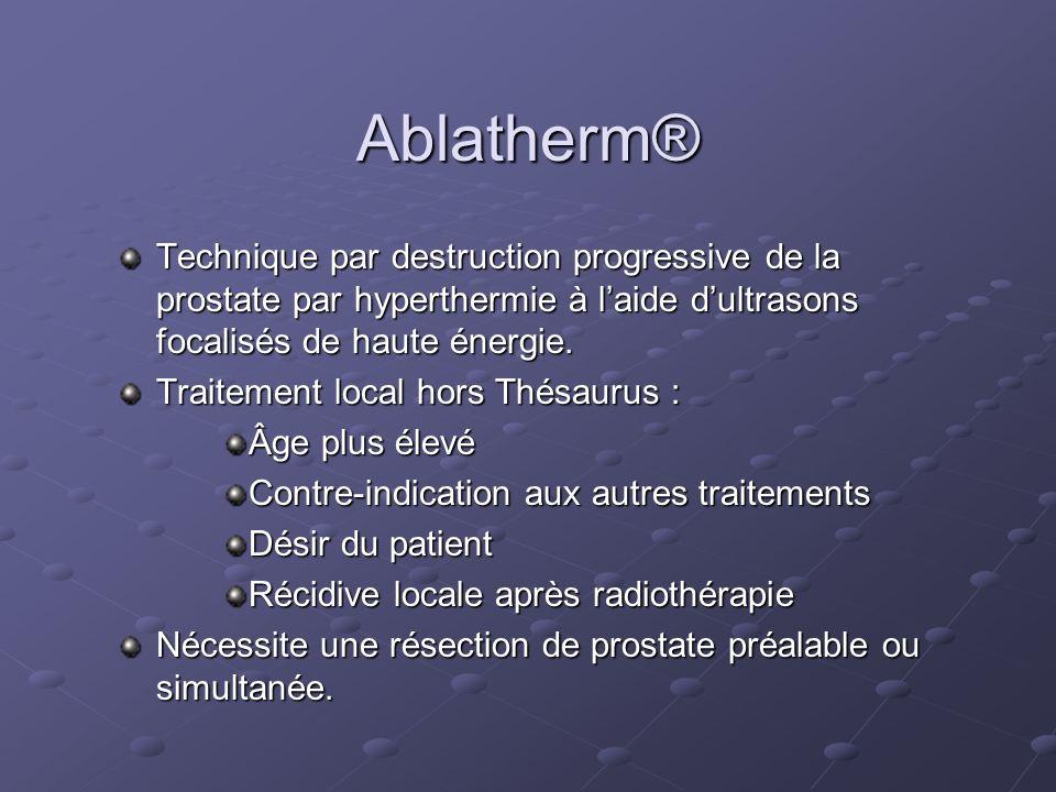 Ablatherm® Technique par destruction progressive de la prostate par hyperthermie à l'aide d'ultrasons focalisés de haute énergie.