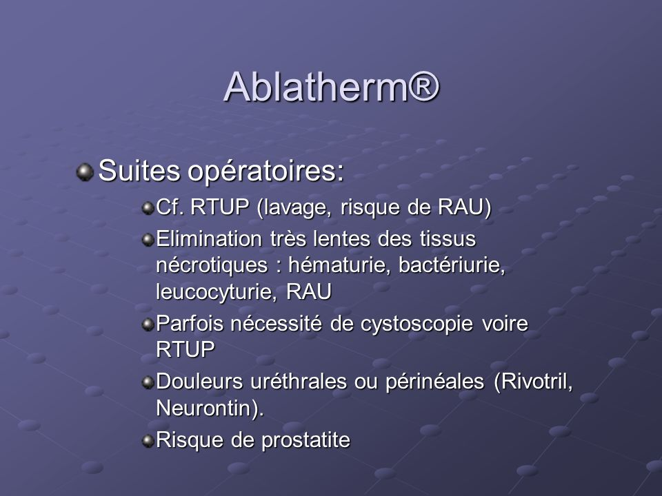 Ablatherm® Suites opératoires: Cf. RTUP (lavage, risque de RAU)