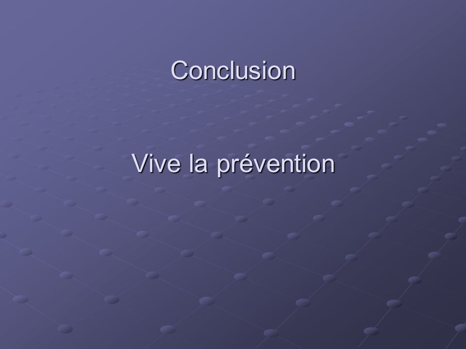 Conclusion Vive la prévention