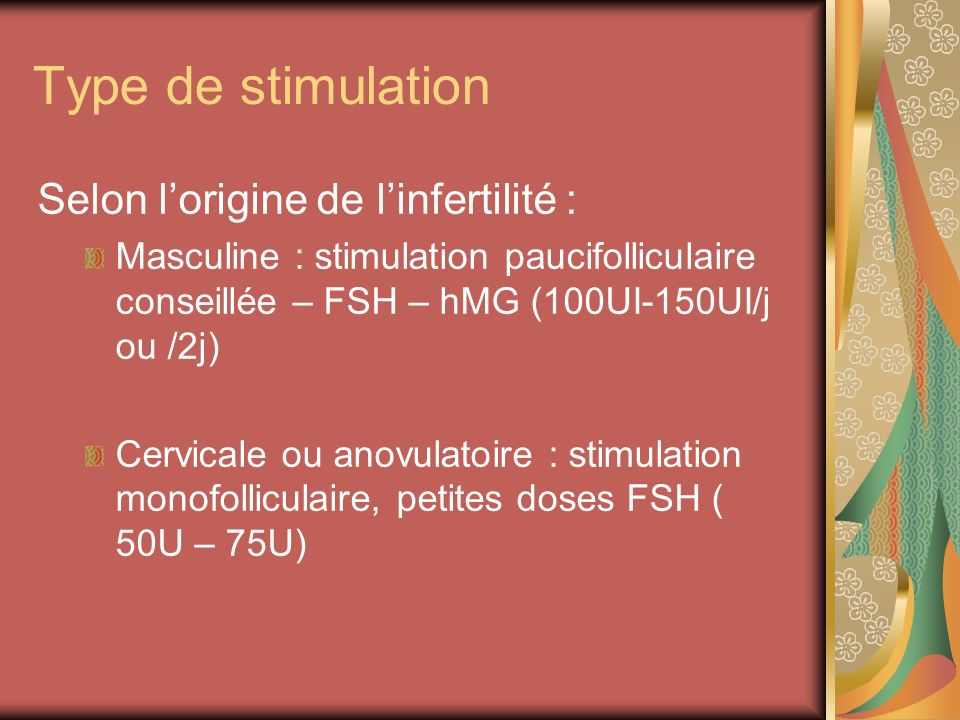 Type de stimulation Selon l'origine de l'infertilité :