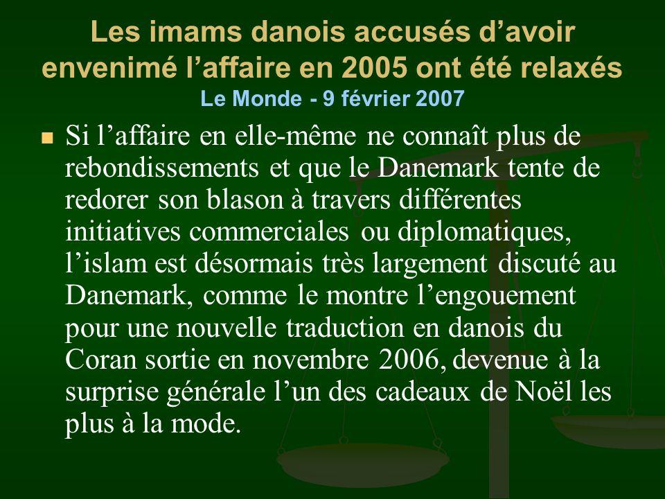 Les imams danois accusés d'avoir envenimé l'affaire en 2005 ont été relaxés Le Monde - 9 février 2007