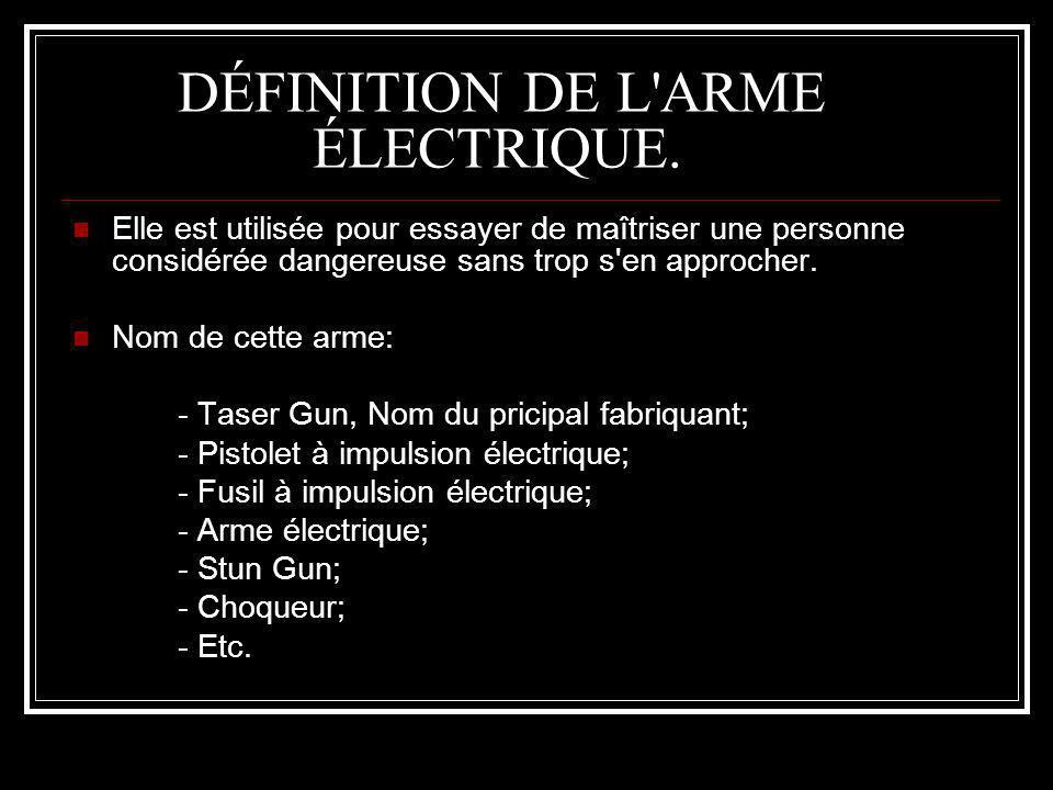 DÉFINITION DE L ARME ÉLECTRIQUE.