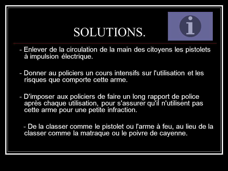 SOLUTIONS. - Enlever de la circulation de la main des citoyens les pistolets à impulsion électrique.