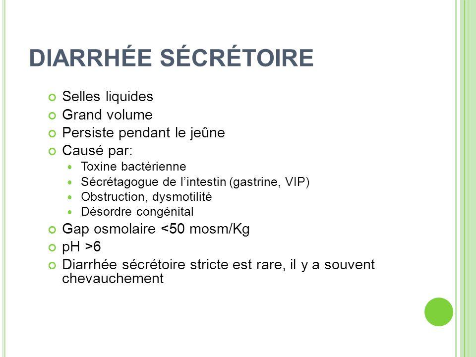 DIARRHÉE SÉCRÉTOIRE Selles liquides Grand volume