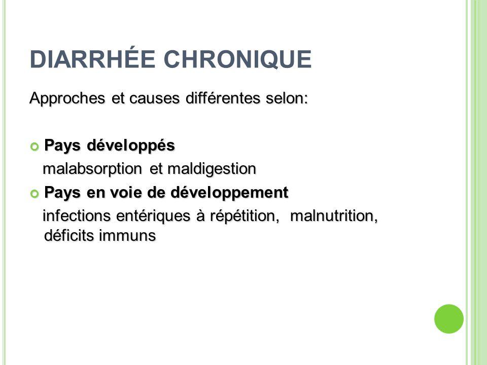 DIARRHÉE CHRONIQUE Approches et causes différentes selon: