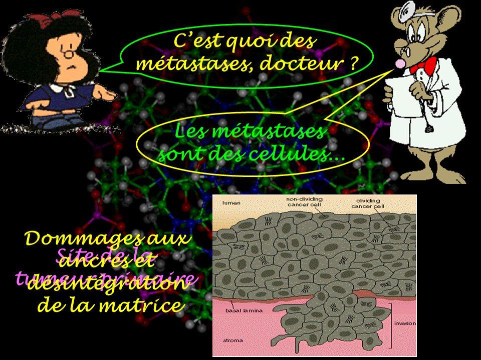 C'est quoi des métastases, docteur Les métastases. sont des cellules... Dommages aux. ancres et.