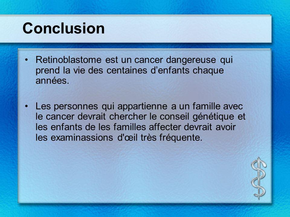 Conclusion Retinoblastome est un cancer dangereuse qui prend la vie des centaines d'enfants chaque années.