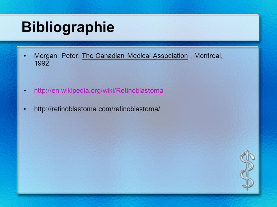 Bibliographie Morgan, Peter. The Canadian Medical Association , Montreal, 1992. http://en.wikipedia.org/wiki/Retinoblastoma.