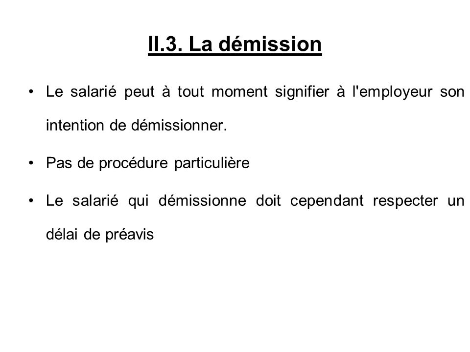 II.3. La démission Le salarié peut à tout moment signifier à l employeur son intention de démissionner.