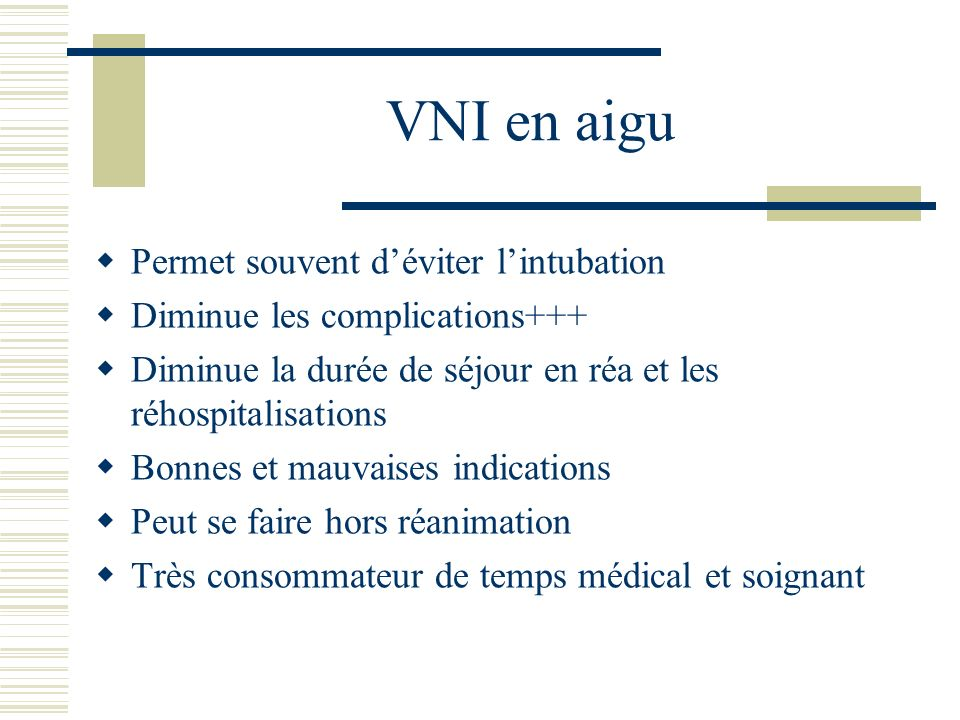 VNI en aigu Permet souvent d'éviter l'intubation