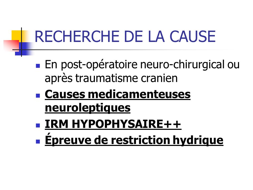 RECHERCHE DE LA CAUSE En post-opératoire neuro-chirurgical ou après traumatisme cranien. Causes medicamenteuses neuroleptiques.