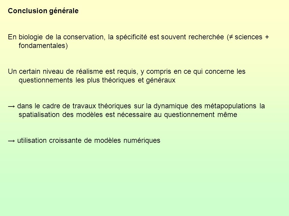 Conclusion générale En biologie de la conservation, la spécificité est souvent recherchée (≠ sciences + fondamentales)