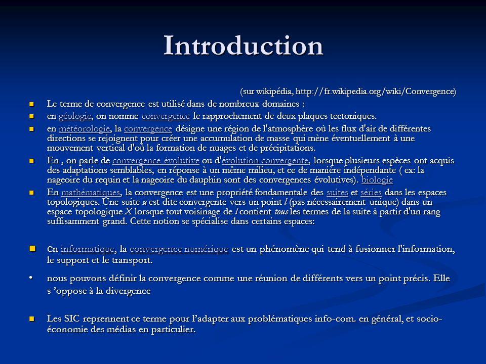 Introduction (sur wikipédia, http://fr.wikipedia.org/wiki/Convergence) Le terme de convergence est utilisé dans de nombreux domaines :