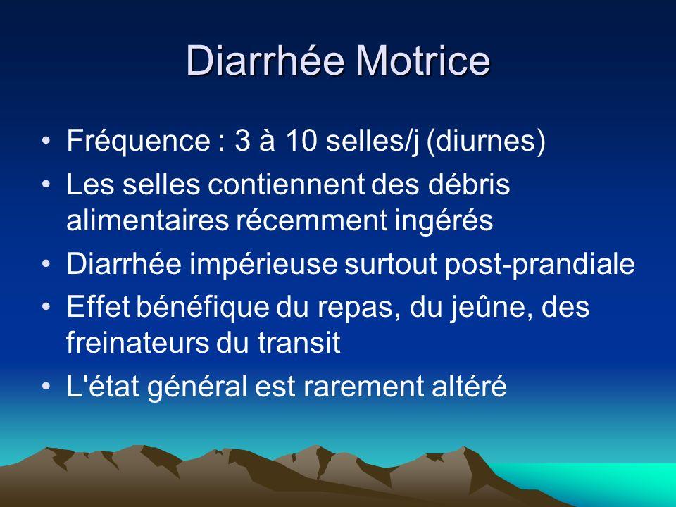 Diarrhée Motrice Fréquence : 3 à 10 selles/j (diurnes)