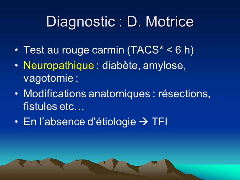 Diagnostic : D. Motrice Test au rouge carmin (TACS* < 6 h)