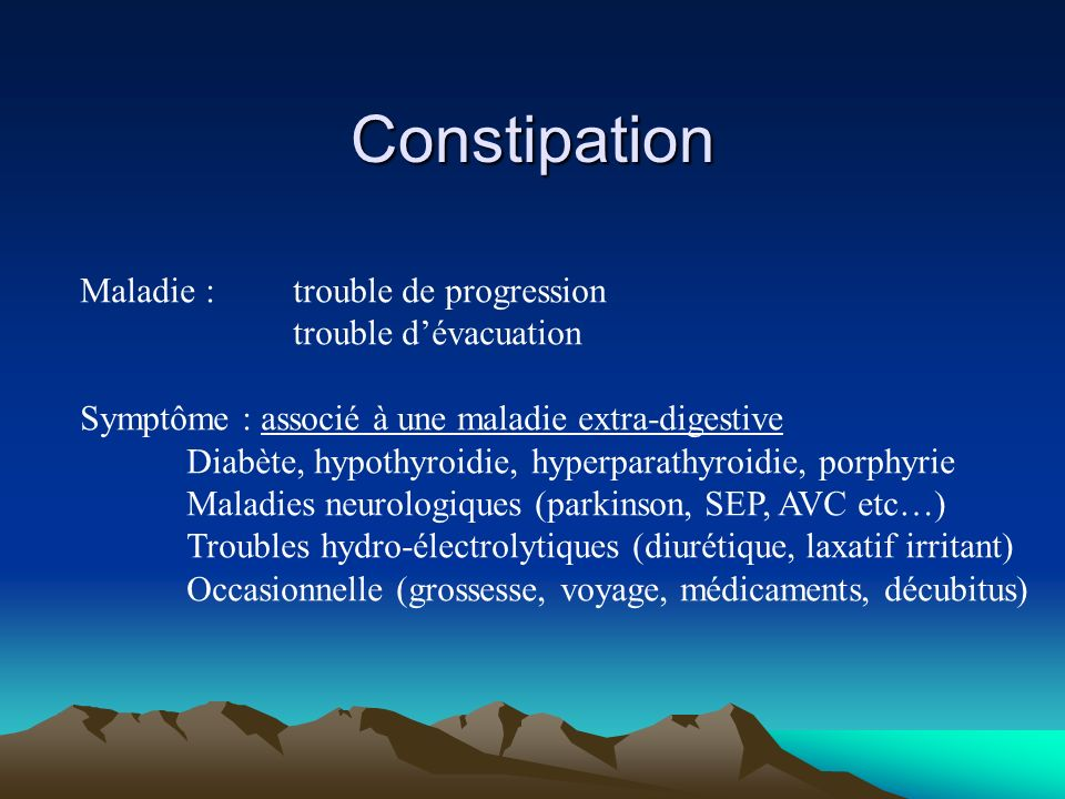 Constipation Maladie : trouble de progression trouble d'évacuation