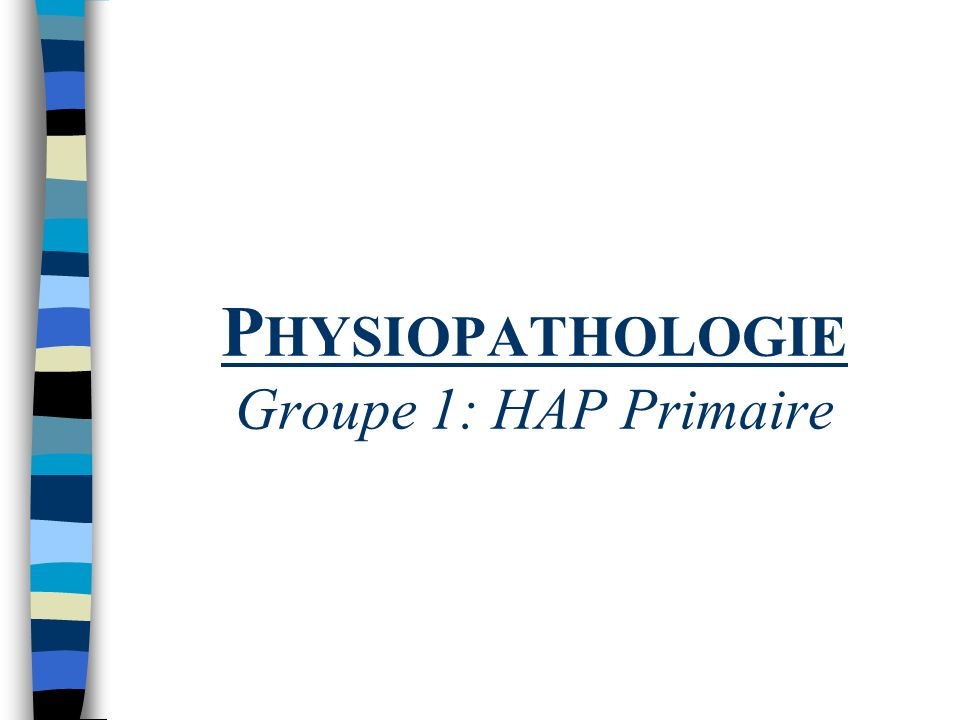 Physiopathologie Groupe 1: HAP Primaire