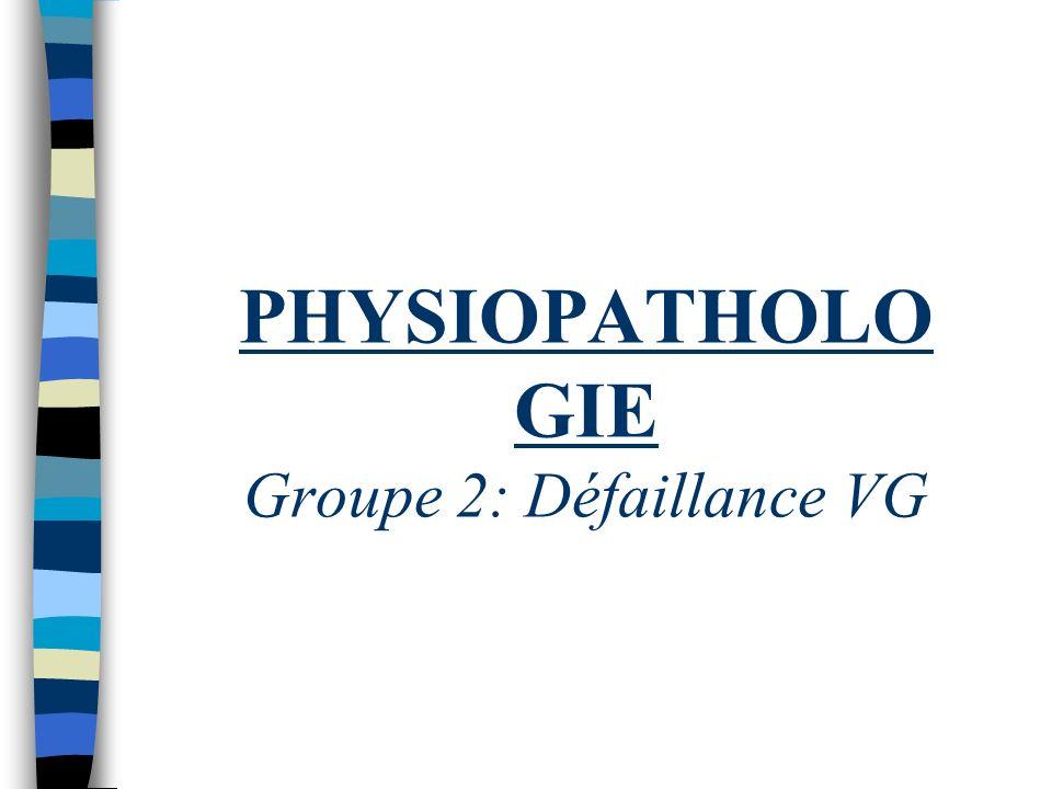 PHYSIOPATHOLOGIE Groupe 2: Défaillance VG