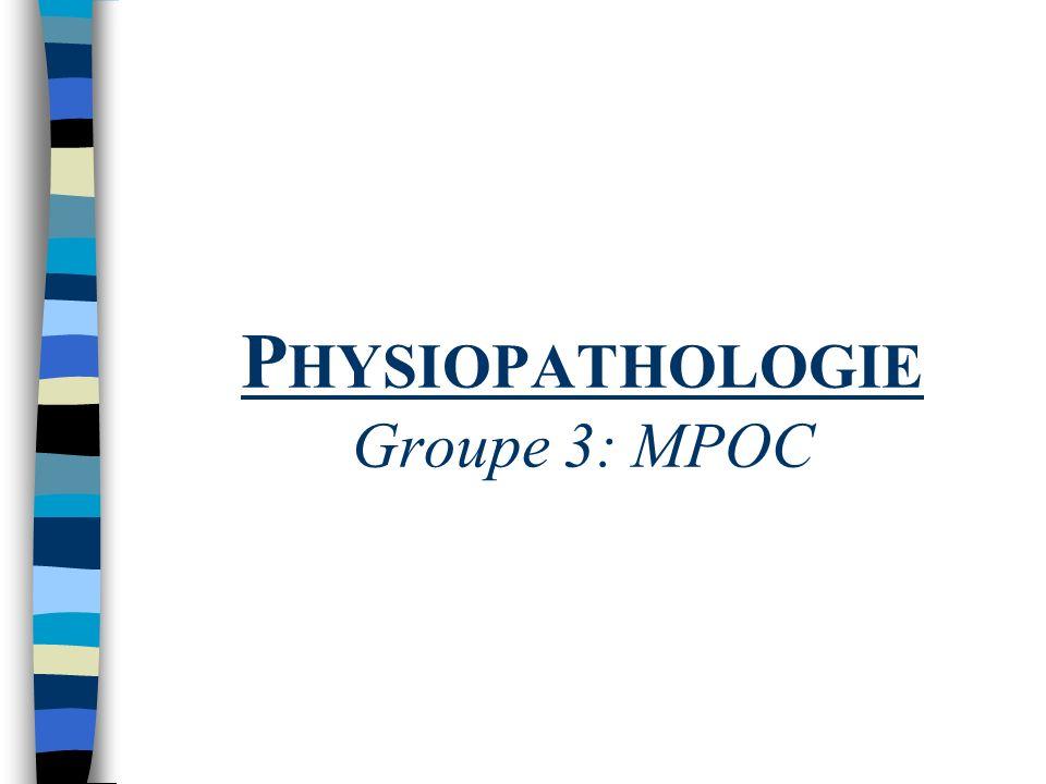 Physiopathologie Groupe 3: MPOC