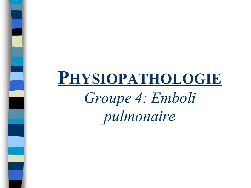 Physiopathologie Groupe 4: Emboli pulmonaire