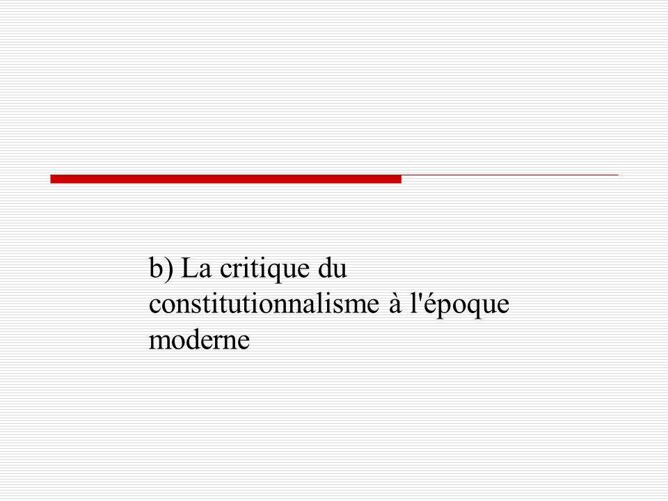 b) La critique du constitutionnalisme à l époque moderne