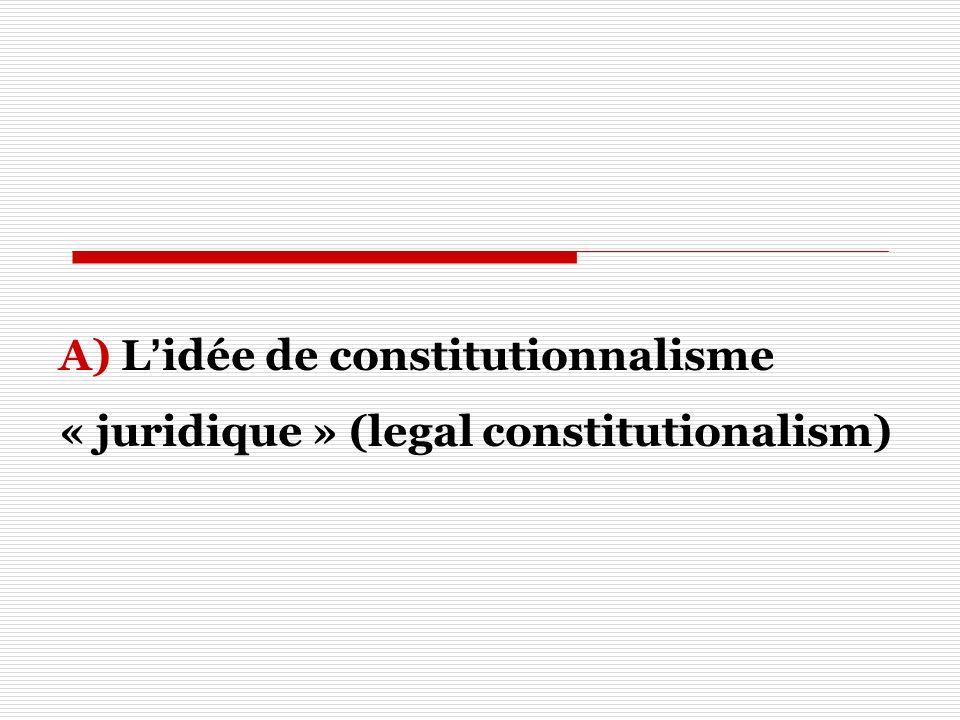 A) L'idée de constitutionnalisme « juridique » (legal constitutionalism)