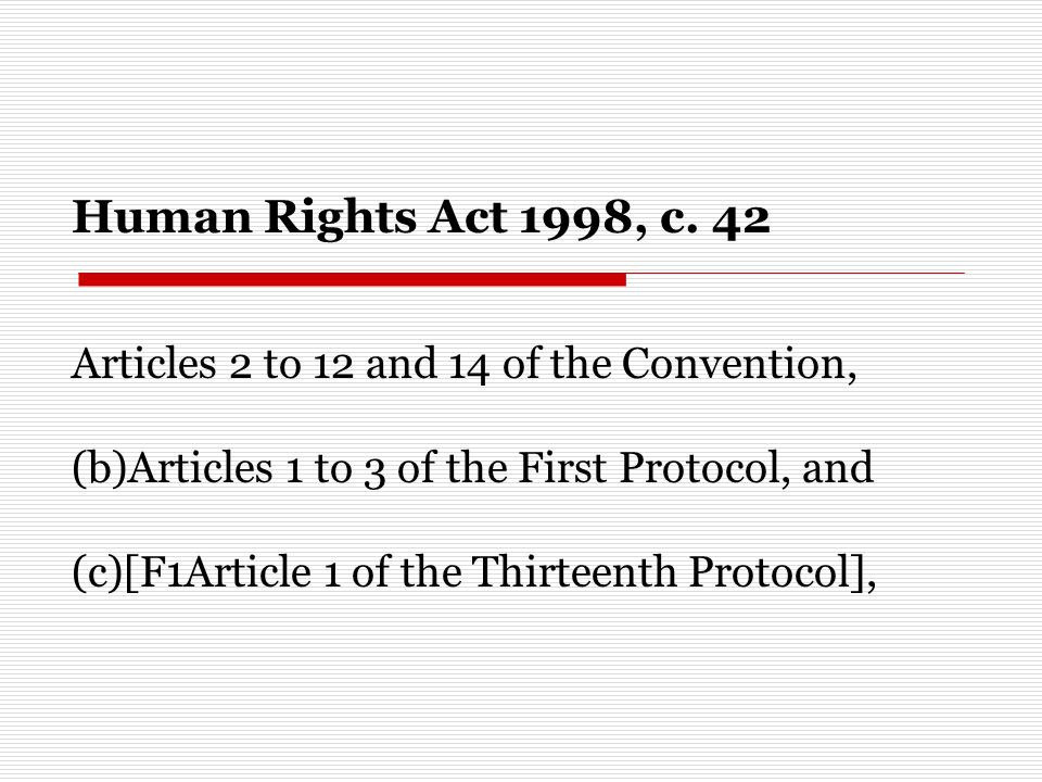 Human Rights Act 1998, c. 42 Articles 2 to 12 and 14 of the Convention, (b)Articles 1 to 3 of the First Protocol, and.