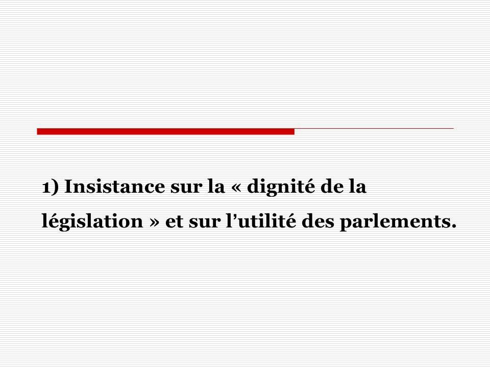 1) Insistance sur la « dignité de la législation » et sur l'utilité des parlements.