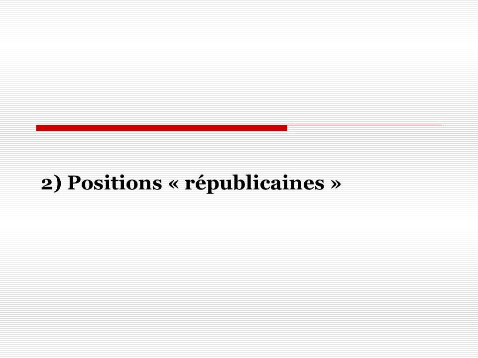 2) Positions « républicaines »