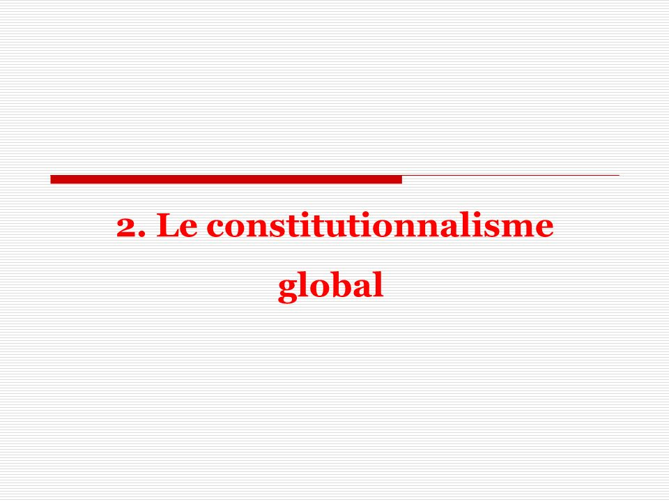 2. Le constitutionnalisme global