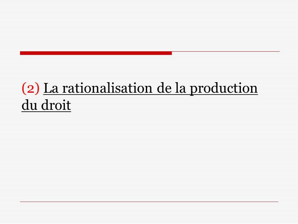 (2) La rationalisation de la production du droit