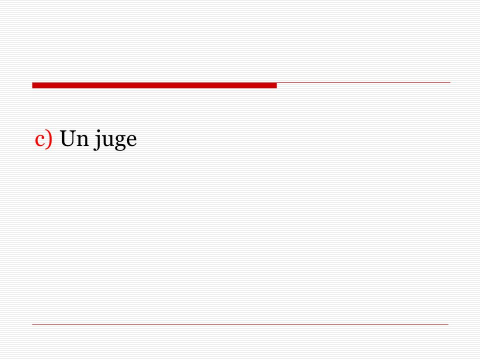 c) Un juge