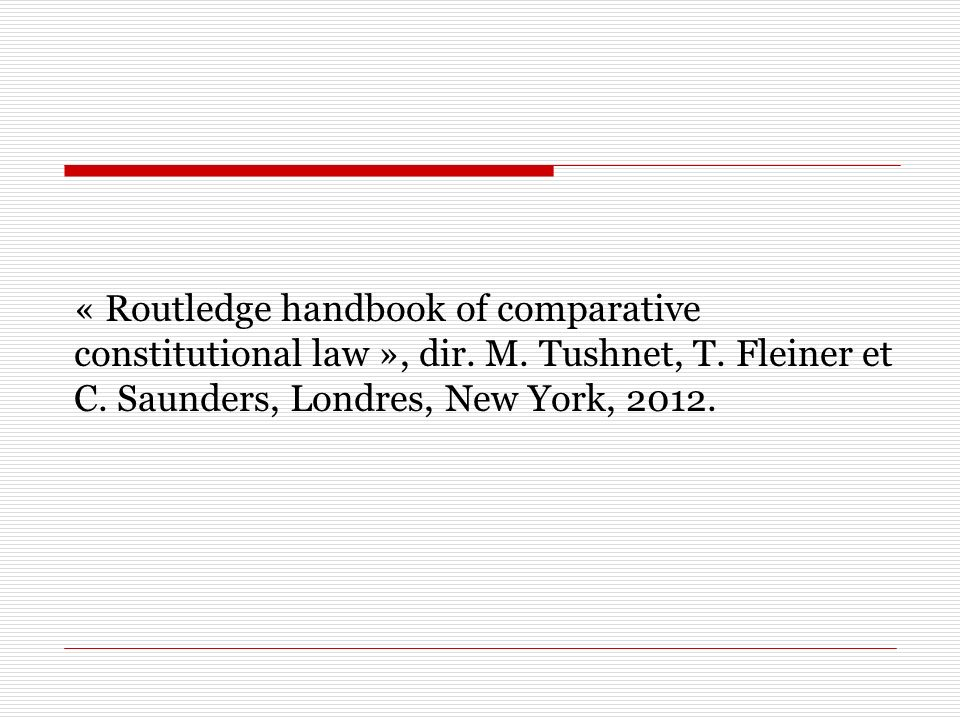 « Routledge handbook of comparative constitutional law », dir. M