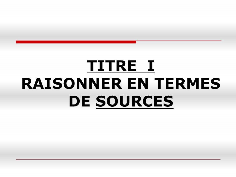 TITRE I RAISONNER EN TERMES DE SOURCES