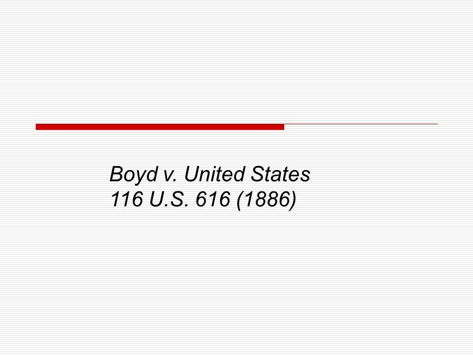 Boyd v. United States 116 U.S. 616 (1886)