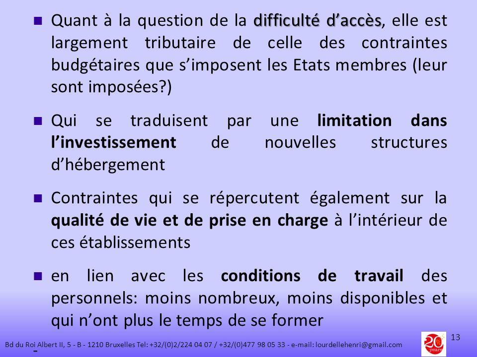 Quant à la question de la difficulté d'accès, elle est largement tributaire de celle des contraintes budgétaires que s'imposent les Etats membres (leur sont imposées )