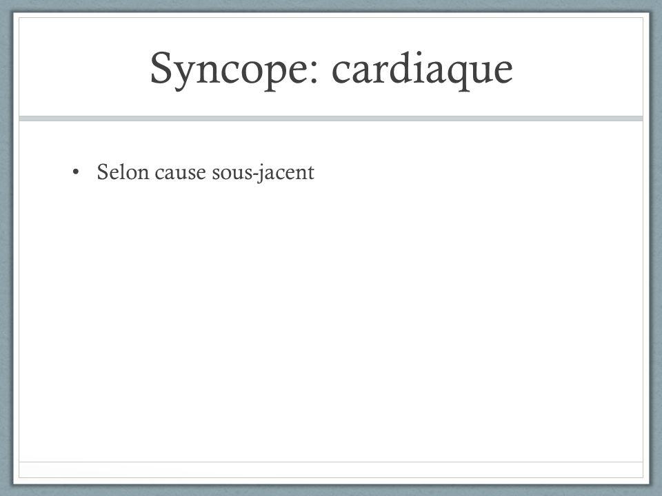 Syncope: cardiaque Selon cause sous-jacent