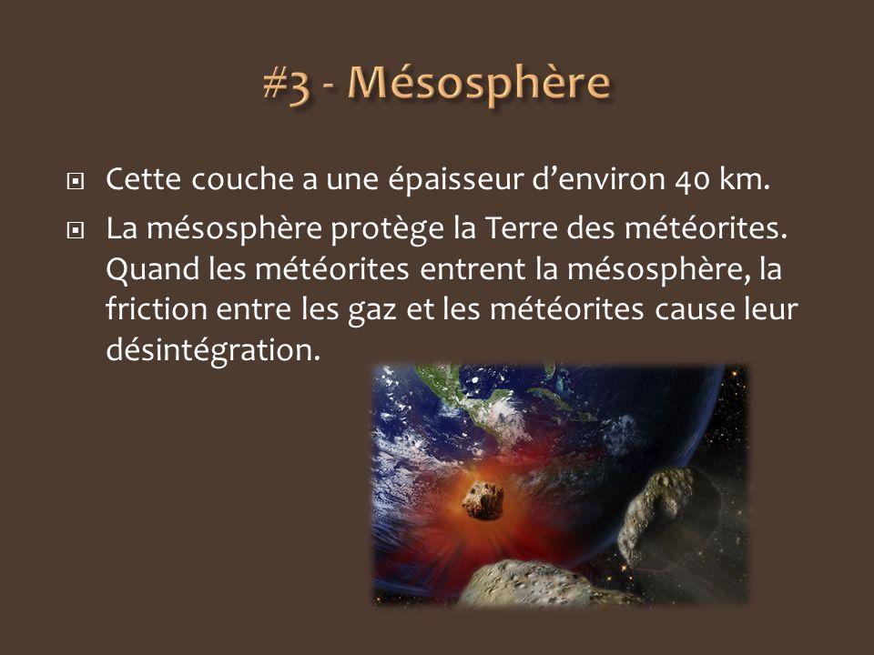 #3 - Mésosphère Cette couche a une épaisseur d'environ 40 km.