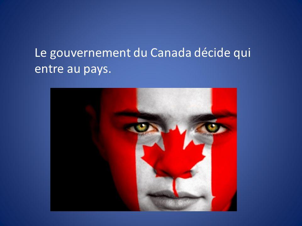 Le gouvernement du Canada décide qui entre au pays.