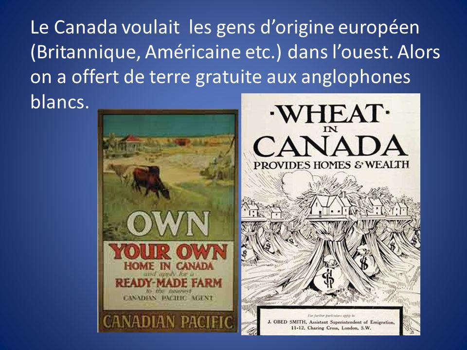 Le Canada voulait les gens d'origine européen (Britannique, Américaine etc.) dans l'ouest.
