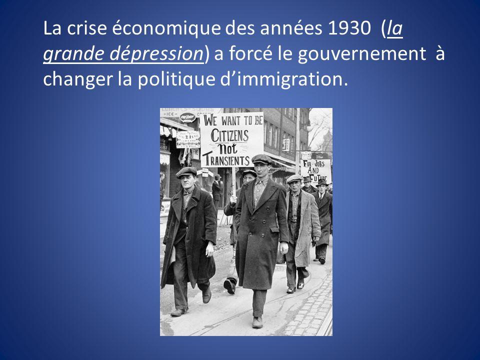 La crise économique des années 1930 (la grande dépression) a forcé le gouvernement à changer la politique d'immigration.