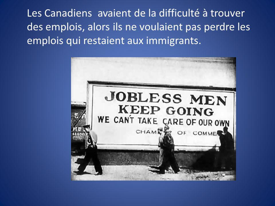 Les Canadiens avaient de la difficulté à trouver des emplois, alors ils ne voulaient pas perdre les emplois qui restaient aux immigrants.