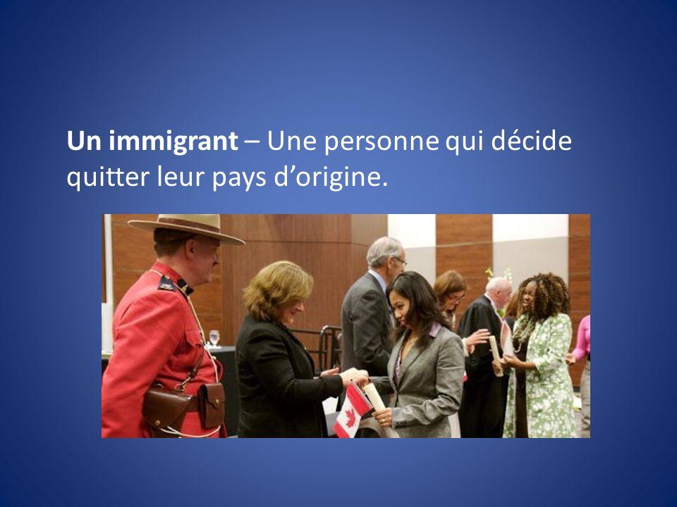 Un immigrant – Une personne qui décide quitter leur pays d'origine.