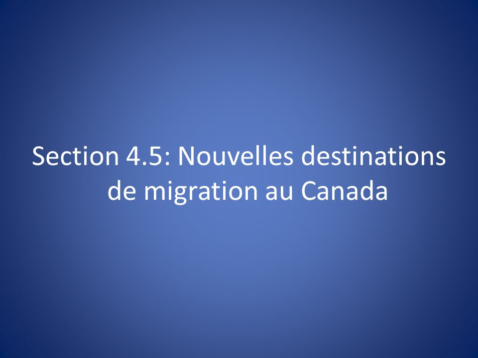 Section 4.5: Nouvelles destinations de migration au Canada